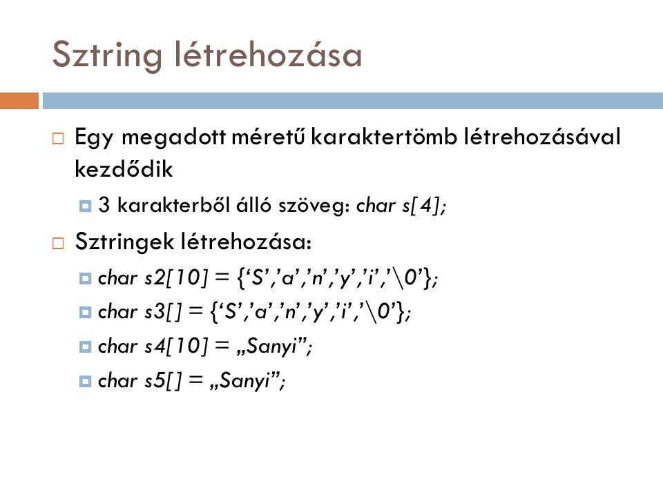 Sztring létrehozása Egy megadott méretű karaktertömb létrehozásával kezdődik. 3 karakterből álló szöveg: char s[4];
